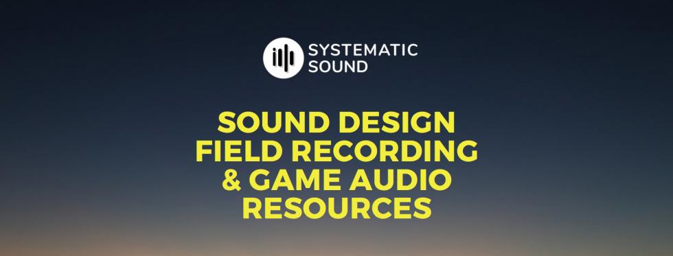 Field Recording, Sound Design & Game Audio Sources
