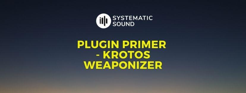 Plugin Primer – Krotos Weaponizer